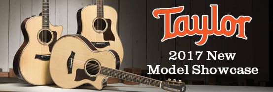 Taylor 2017 New Model Showcase