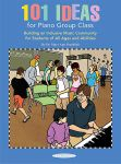 101 Ideas for Piano Group Class: Building an Inclusive Music Community for Students of All Ages and