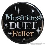 "Music Treasures Button ""Musicians Duet Better"" 721142"