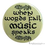 "Music Treasures Button ""When Words Fail Music Speaks"" 721146"