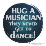 "Music Treasures Button ""Hug A Musician They Never Get To Dance"" 721147"