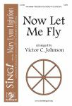 Now Let Me Fly (Choral) SATB