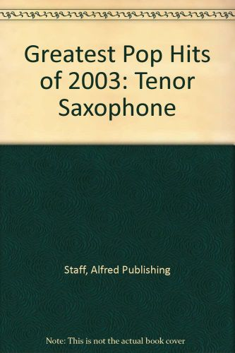 Greatest Pop Hits of 2003 for Tenor Saxophone