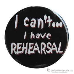 "Music Treasures Button ""I Can't I Have Rehearsal"" 721151"