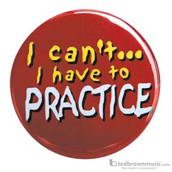"Music Treasures Button ""I Can't I Have To Practice"" 721152"