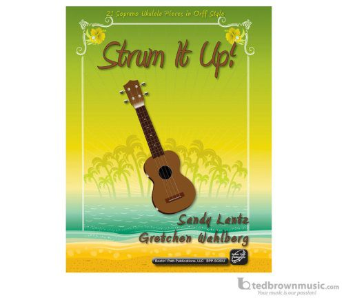 Strum It Up 21 Soprano Ukulele Pieces in the Orff Style